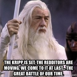 White Gandalf -  The Kripp is set, the redditors are moving. We come to it at last... The great battle of our time.