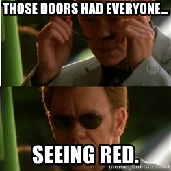 Csi - Those doors had everyone... Seeing red.