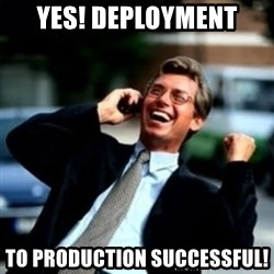 HaHa! Business! Guy! - YES! Deployment to production successful!