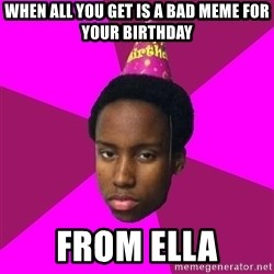 Happy Birthday Black Kid - when all you get is a bad meme for your birthday from ella