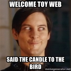 Peter Parker Spider Man - Welcome toy web  Said the candle to the bird