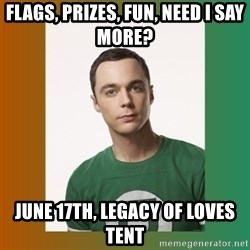 sheldon cooper  - Flags, prizes, fun, need I say more? June 17th, Legacy of Loves Tent