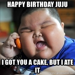 Fat Asian Kid - Happy Birthday JuJu I got you a cake, but i ate it