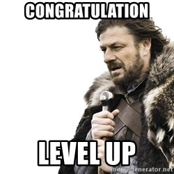 Winter is Coming - Congratulation Level up