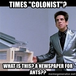 """Zoolander for Ants - times """"colonist""""? what is this? a newspaper for ants??"""