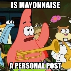 Patrick:Is mayonnaise an instrument? - Is mayonnaise A personal post