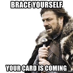 Winter is Coming - Brace yourself Your card is coming