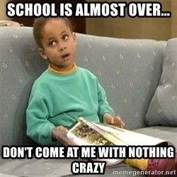 Olivia Cosby Show - School is almost over... Don't come at me with nothing crazy