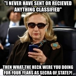 "Hillary Clinton Texting - ""I never have sent or recieved anything claSsified"" Then what the heck were you doing for four years as secra of state?!"