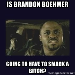Wayne Brady - Is Brandon boehmer  going to have to smack a bitch?
