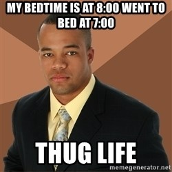 Successful Black Man - My bedtime is at 8:00 went to bed at 7:00 Thug life
