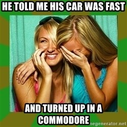 Laughing Girls  - he told me his car was fast and turned up in a commodore