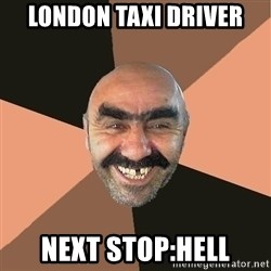 Provincial Man - london taxi driver next stop:hell
