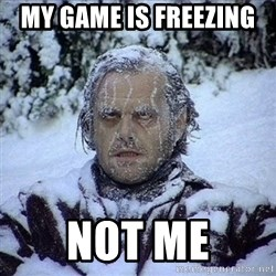 Frozen Jack - My game is freezing  not me