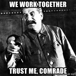 Joseph Stalin - We Work Together Trust me, comrade