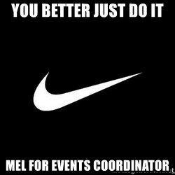 Nike swoosh - You better just do it Mel For events coordiNator