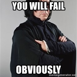 Snape - YOU WILL FAIL OBVIOUSLY