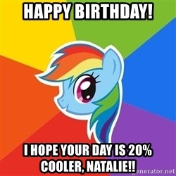 Rainbow Dash - HAPPY BIRTHDAY! I HOPE YOUR DAY IS 20% COOLER, NATALIE!!