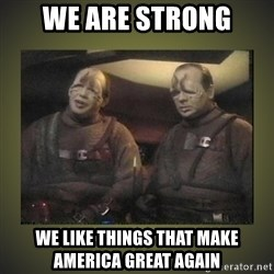 Star Trek: Pakled - We are strong We like things that make America great again