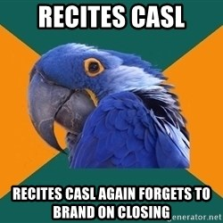 Paranoid Parrot - RECITES CASL Recites casl again FORGETS TO BRAND ON CLOSING