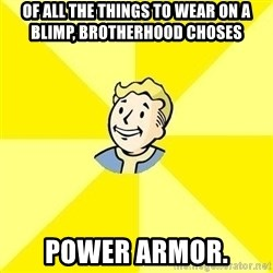 Fallout 3 - of all the things to wear on a blimp, brotherhood choses POWer armor.