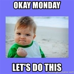 Baby fist - Okay monday let's do this