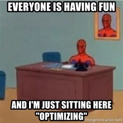 "60s spiderman behind desk - Everyone is having fun And i'm just sitting here ""optimizing"""