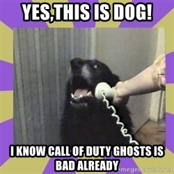 Yes, this is dog! - Yes,this is dog! I know call of duty ghosts is bad already