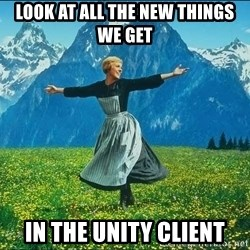 Look at all the things - Look at all the New things we get In the unity client