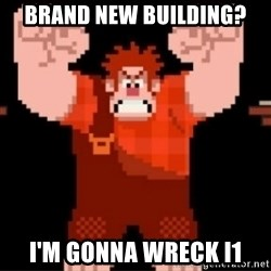 Wreck-It Ralph  - Brand new building? I'm gonna wreck i1