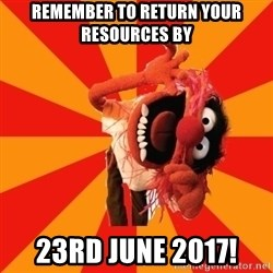 Animal Muppet - remember to return your resources by  23rd june 2017!