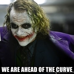 joker -  We are ahead of the curve