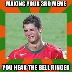 cristianoronaldo - making your 3rd meme you hear the bell ringer