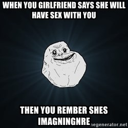 Forever Alone Date Myself Fail Life - when you girlfriend says she will have sex with you then you rember shes imagningnre