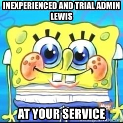 Epic Spongebob Face - inexperienced and Trial admin lewis at your service