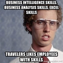 Napoleon Dynamite - business intelligence skills, business analysis skills, excel skills travelers likes employees with skills