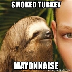 Whispering sloth - Smoked turkey Mayonnaise