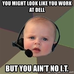 FPS N00b - you might look like you work at DELL but you ain't no I.T.