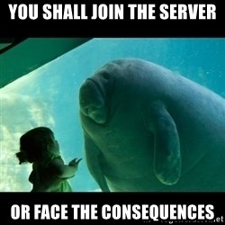 Overlord Manatee - YOU SHALL JOIN THE SERVER OR FACE THE consequences