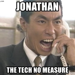 Chinese Factory Foreman - Jonathan The tech no measure