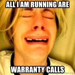 Leave Brittney Alone - All i am running are  Warranty calls