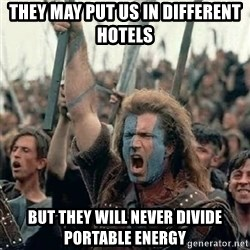 Brave Heart Freedom - They may put us in different hotels but they will never divide portable energy