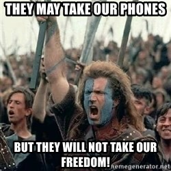 Brave Heart Freedom - They may take our phones  But they will not take our freedom!