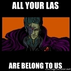 All your base are belong to us - all your las are belong to us