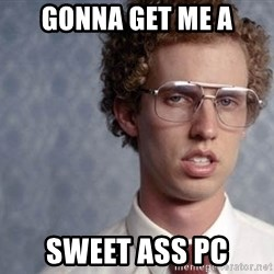 Napoleon Dynamite - gonna get me a Sweet ass pc