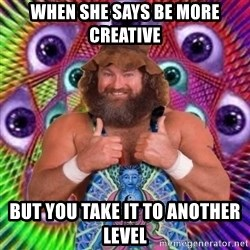 PSYLOL - When she says be more creative  But you take it to another level