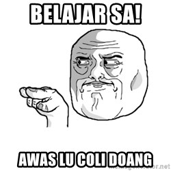 i'm watching you meme - belajar sa! awas lu coli doang