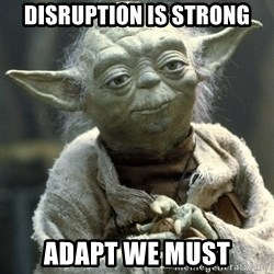 Yodanigger - Disruption is strong Adapt we must