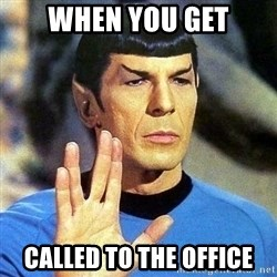 Spock - when you get called to the office