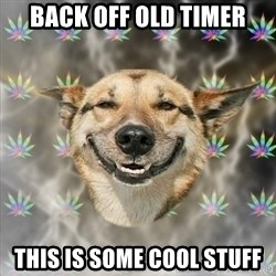 Stoner Dog - Back off old timer this is some cool stuff